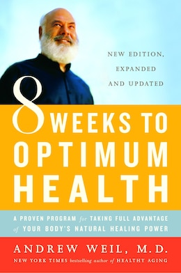 Book 8 Weeks to Optimum Health: A Proven Program for Taking Full Advantage of Your Body's Natural… by Andrew Weil
