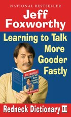 Jeff Foxworthy's Redneck Dictionary Iii: Learning To Talk More Gooder Fastly