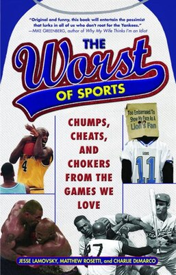 Book The Worst Of Sports: Chumps, Cheats, And Chokers From The Games We Love by Jesse Lamovsky