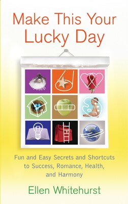 Book Make This Your Lucky Day: Fun And Easy Secrets And Shortcuts To Success, Romance, Health, And… by Ellen Whitehurst
