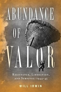 Book Abundance Of Valor: Resistance, Survival, And Liberation: 1944-45 by Will Irwin