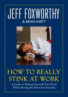 How To Really Stink At Work: A Guide To Making Yourself Fire-proof While Having The Most Fun…