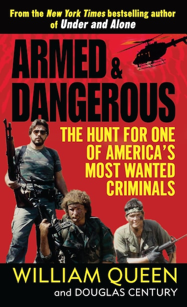 Armed And Dangerous: The Hunt For One Of America's Most Wanted Criminals by William Queen