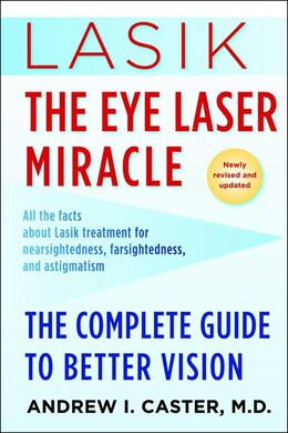 Book Lasik: The Eye Laser Miracle: The Complete Guide To Better Vision by Andrew I. Caster