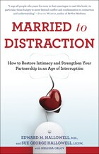Married To Distraction: How To Restore Intimacy And Strengthen Your Partnership In An Age Of…