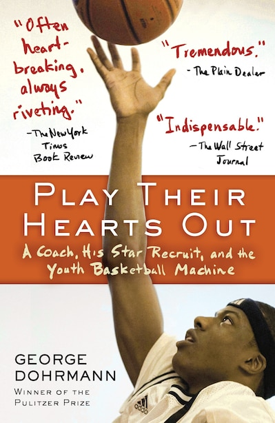 Play Their Hearts Out: A Coach, His Star Recruit, And The Youth Basketball Machine by George Dohrmann