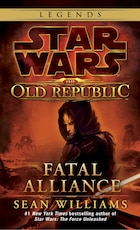 Fatal Alliance: Star Wars Legends (the Old Republic)