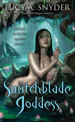 Book Switchblade Goddess by Lucy A. Snyder