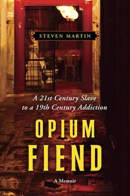 Book Opium Fiend: A 21st Century Slave To A 19th Century Addiction by Steven Martin