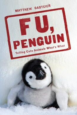 Book F U, Penguin: Telling Cute Animals What's What by Matthew Gasteier