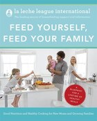 Feed Yourself, Feed Your Family: Good Nutrition And Healthy Cooking For New Moms And Growing…