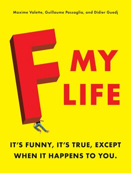 Book F My Life: It's Funny, It's True, Except When It Happens To You by Maxime Valette