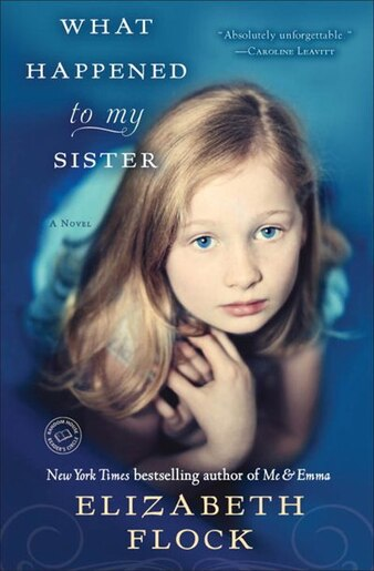 What Happened To My Sister: A Novel by Elizabeth Flock