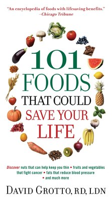 Book 101 Foods That Could Save Your Life: Discover Nuts That Can Help Keep You Thin, Fruits And… by David Grotto
