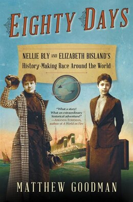 Book Eighty Days: Nellie Bly And Elizabeth Bisland's History-making Race Around The World by Matthew Goodman