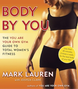 Book Body By You: The You Are Your Own Gym Guide To Total Women's Fitness by Mark Lauren
