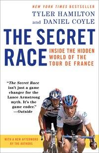 The Secret Race: Inside The Hidden World Of The Tour De France