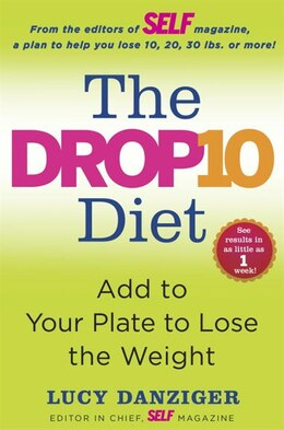 Book The Drop 10 Diet: Add To Your Plate To Lose The Weight by Lucy Danziger