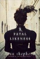 A Fatal Likeness: A Novel