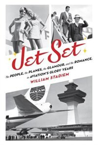 Book Jet Set: The People, The Planes, The Glamour, And The Romance In Aviation's Glory Years by William Stadiem