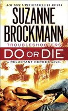 Do Or Die: Troubleshooters: A Reluctant Heroes Novel