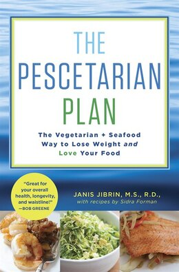 Book The Pescetarian Plan: The Vegetarian + Seafood Way To Lose Weight And Love Your Food by Janis Jibrin