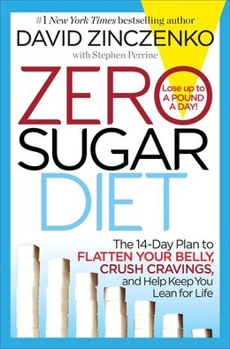Book Zero Sugar Diet: The 14-day Plan To Flatten Your Belly, Crush Cravings, And Help Keep You Lean For… by David Zinczenko
