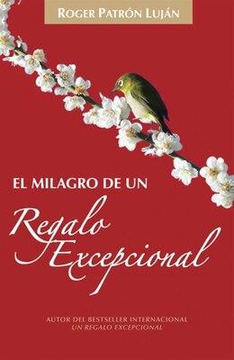 Book El Milagro De Un Regalo Excepcional by Roger Patron Lujan