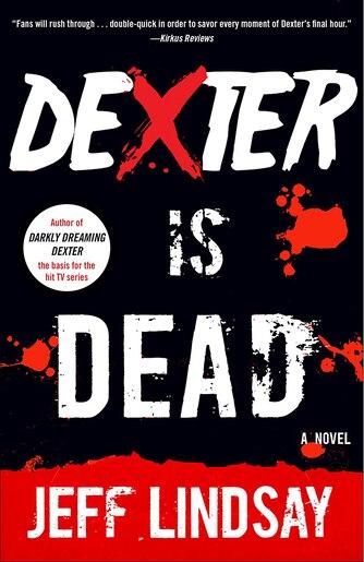 Dexter Is Dead: Dexter Morgan (8) by Jeff Lindsay