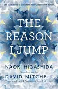 The Reason I Jump: The Inner Voice Of A Thirteen-year-old Boy With Autism by Naoki Higashida
