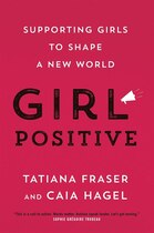 Book Girl Positive: Supporting Girls To Shape A New World by Tatiana Fraser