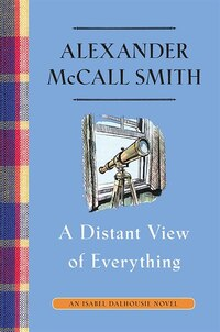 A Distant View Of Everything: An Isabel Dalhousie Novel (11)