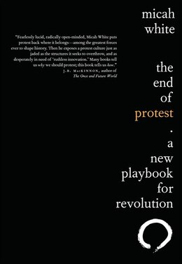 Book The End Of Protest: A New Playbook For Revolution by Micah White