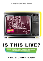 Is This Live?: Inside The Wild Early Years Of Muchmusic: The Nation's Music Station