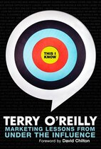 Book This I Know: Marketing Lessons From Under The Influence by Terry O'reilly