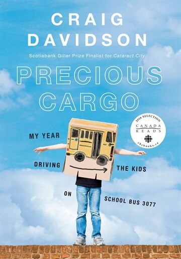 Precious Cargo: My Year Of Driving The Kids On School Bus 3077 by Craig Davidson