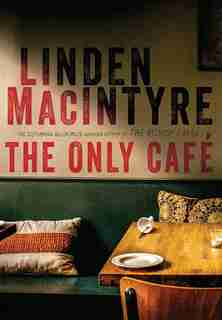ONLY CAFE: A Novel by Linden Macintyre