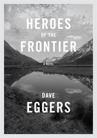 Book Heroes Of The Frontier by Dave Eggers