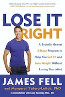 Lose It Right: A Brutally Honest 3-stage Program To Help You Get Fit And Lose Weight Without Losing…