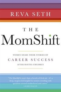 Book The Momshift: Women Share Their Stories Of Career Success After Having Children by Reva Seth