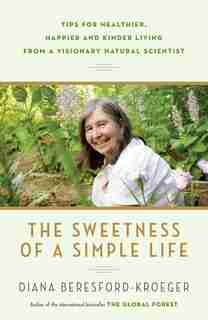 The Sweetness Of A Simple Life: Tips For Healthier, Happier And Kinder Living From A Visionary Natural Scientist by Diana Beresford-kroeger