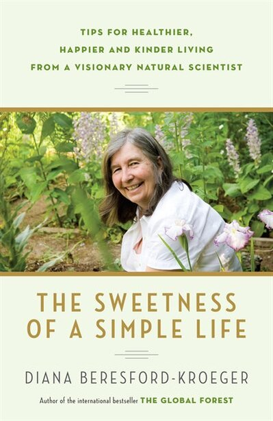 The Sweetness Of A Simple Life: Tips For Healthier, Happier And Kinder Living From A Visionary Natural Scientist de Diana Beresford-kroeger