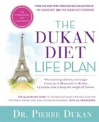 The Dukan Diet Life Plan: The Illustrated Guide To The Revolutionary 4-phase Plan For Fast Track…