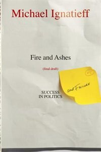 Book Fire And Ashes: Success And Failure In Politics by Michael Ignatieff