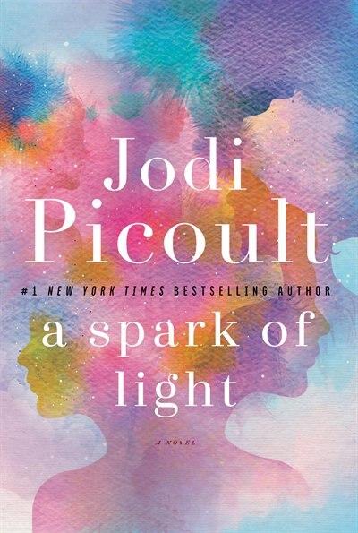 A Spark Of Light: A Novel by Jodi Picoult