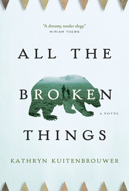 All The Broken Things by Kathryn Kuitenbrouwer