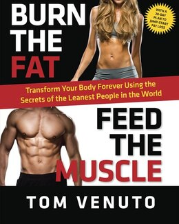 Book Burn The Fat, Feed The Muscle: Transform Your Body Forever Using The Secrets Of The Leanest People… by Tom Venuto
