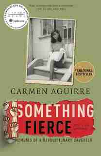 Something Fierce: Memoirs Of A Revolutionary Daughter by Carmen Aguirre