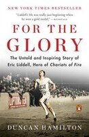 For The Glory: Olympic Legend Eric Liddell's Journey Of Faith And Survival