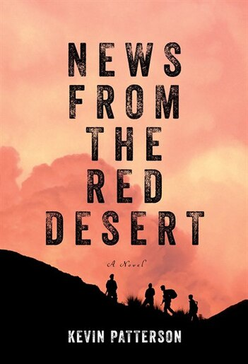 News From The Red Desert: A Novel by Kevin Patterson